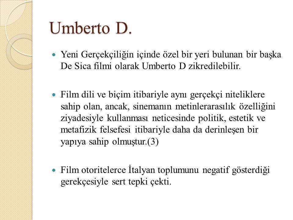 Umberto D. Yeni Gerçekçiliğin içinde özel bir yeri bulunan bir başka De Sica filmi olarak Umberto D zikredilebilir. Film dili ve biçim itibariyle aynı