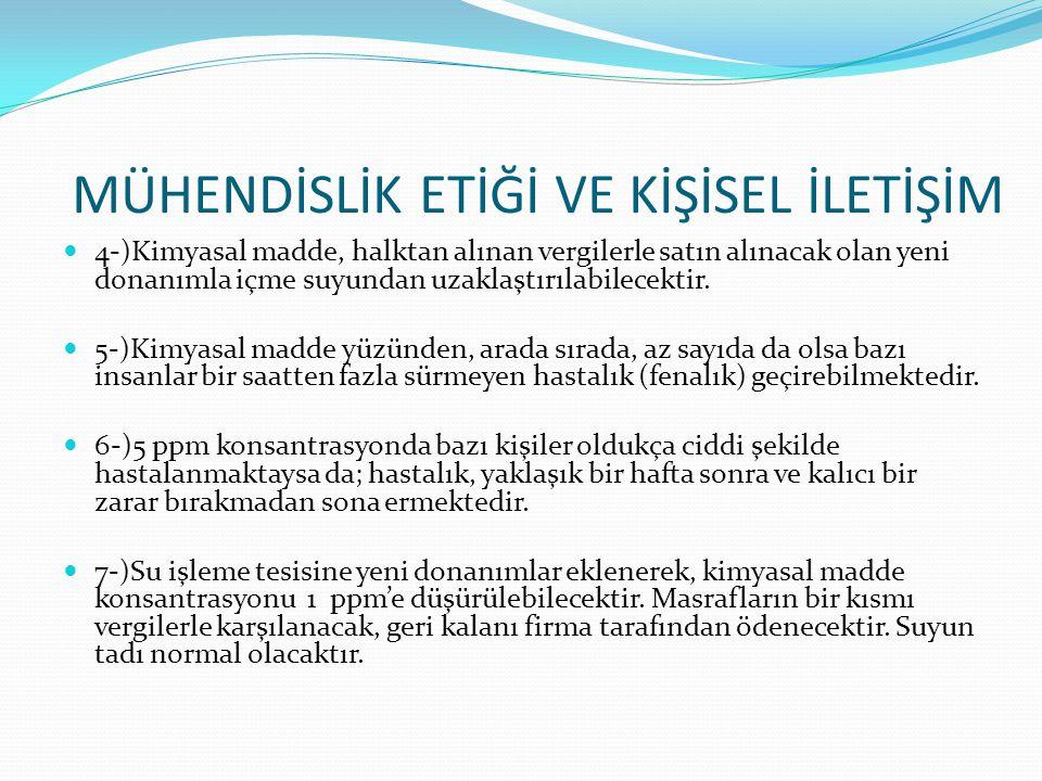 4-)Kimyasal madde, halktan alınan vergilerle satın alınacak olan yeni donanımla içme suyundan uzaklaştırılabilecektir. 5-)Kimyasal madde yüzünden, ara