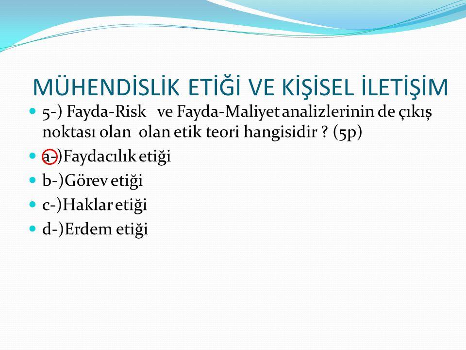 5-) Fayda-Risk ve Fayda-Maliyet analizlerinin de çıkış noktası olan olan etik teori hangisidir ? (5p) a-)Faydacılık etiği b-)Görev etiği c-)Haklar eti