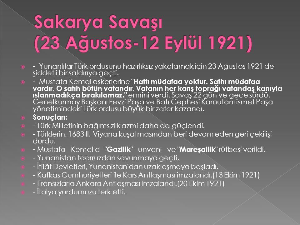  - Yunanlılar Türk ordusunu hazırlıksız yakalamak için 23 Ağustos 1921 de şiddetli bir saldırıya geçti.  - Mustafa Kemal askerlerine