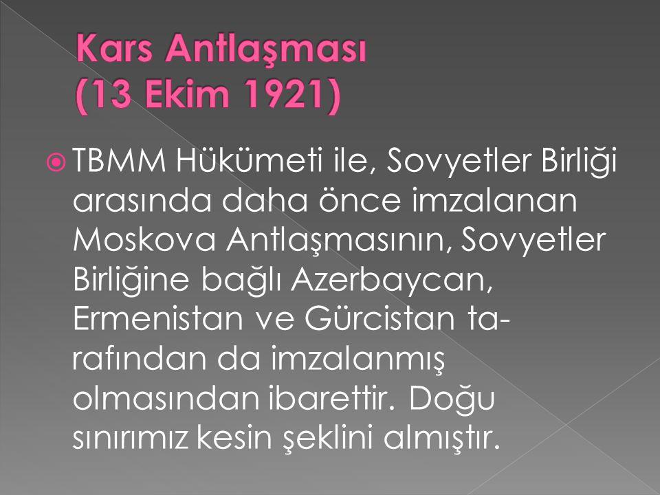  TBMM Hükümeti ile, Sovyetler Birliği arasında daha önce imzalanan Moskova Antlaşmasının, Sovyetler Birliğine bağlı Azerbaycan, Ermenistan ve Gürcis