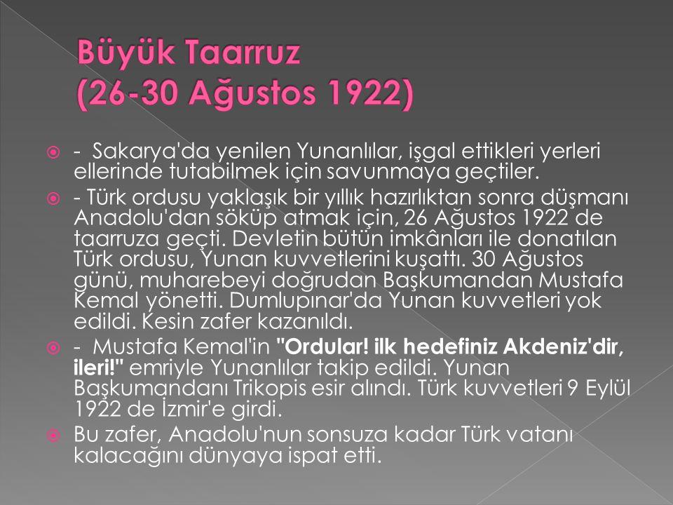  - Sakarya'da yenilen Yunanlılar, işgal ettikleri yerleri ellerinde tutabilmek için savunmaya geçtiler.  - Türk ordusu yaklaşık bir yıllık hazırlı
