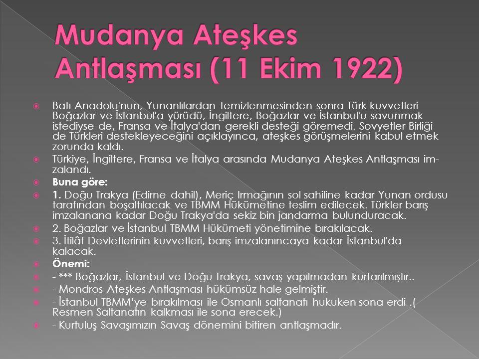  Batı Anadolu'nun, Yunanlılardan temizlenmesinden sonra Türk kuvvetleri Boğazlar ve İstanbul'a yürüdü, İngiltere, Boğazlar ve İstanbul'u savunmak i