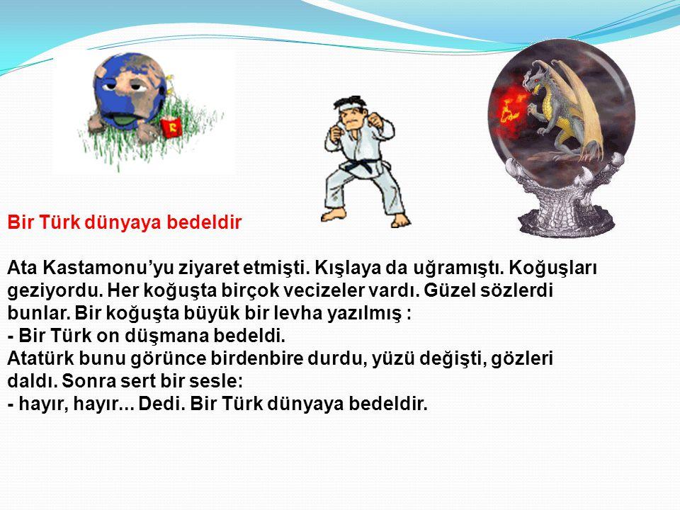 Bir Türk dünyaya bedeldir Ata Kastamonu'yu ziyaret etmişti.