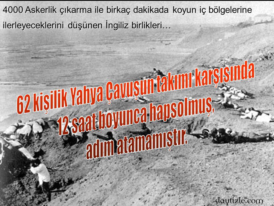 Bir an için İngiliz askerleri komutanları ve Mehmetçik arasında kalmıştır. İşte bu saatlerde İngiliz birliklerinde yaşanan karmaşa büyük kayıplar verm