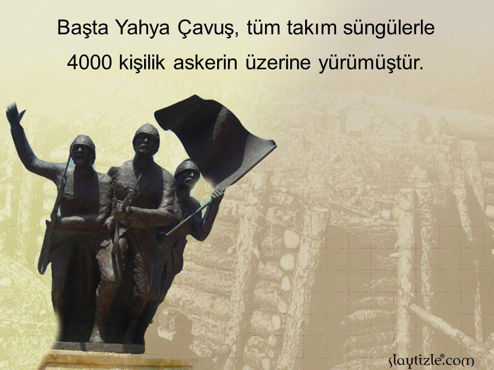 """12 Saat boyunca dayanan Yahya Çavuşun takımı, cephane bitince """"Süngü Tak"""" emriyle; ALLAH ALLAH! Nâralarıyla düşman üzerine koşmuştur."""