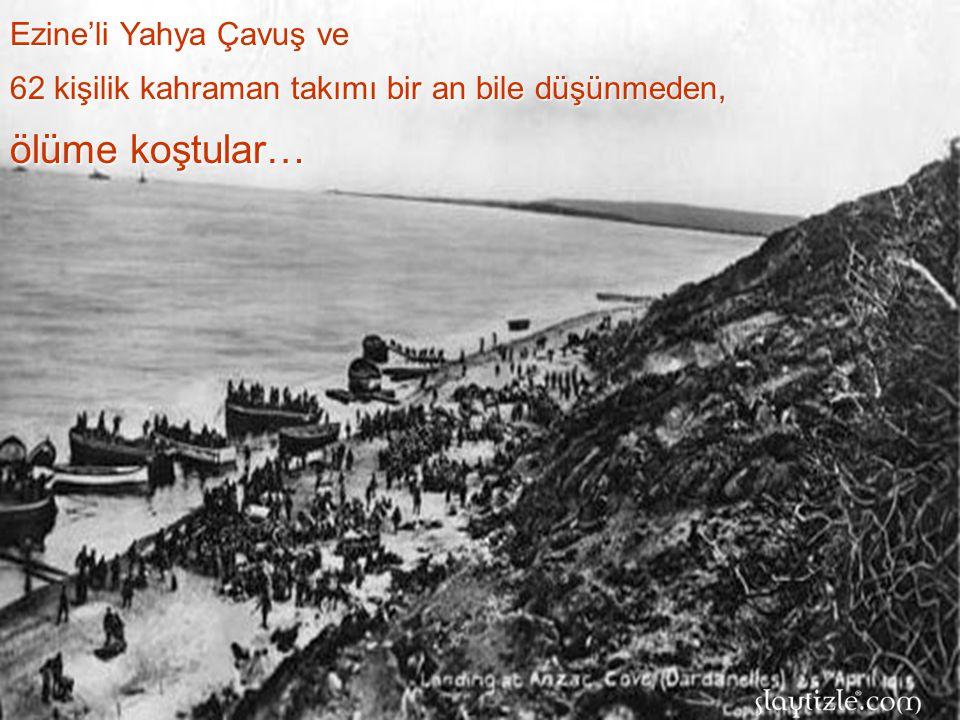 Başta Yahya Çavuş, tüm takım süngülerle 4000 kişilik askerin üzerine yürümüştür.