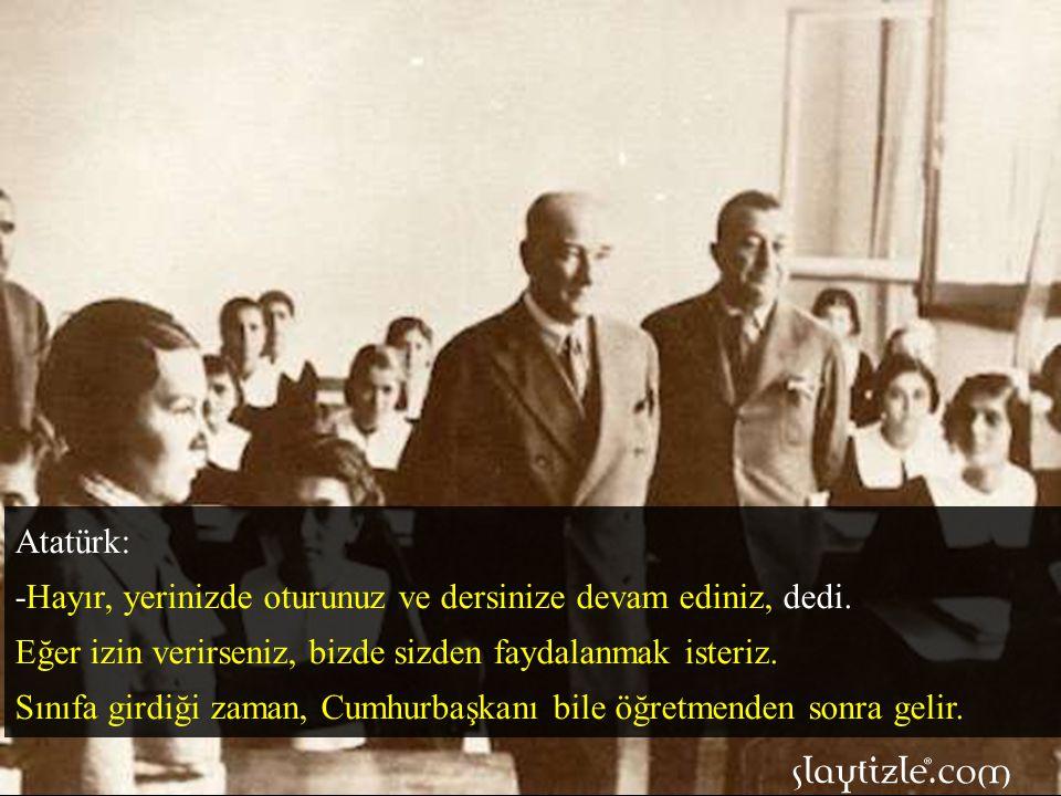Atatürk ziyaret ettiği bölgelerde mutlaka bir okula girer, öğretmen ve öğrencilerle konuşurdu.