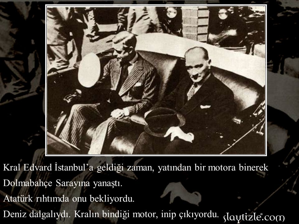 Atatürk: -Hayır, yerinizde oturunuz ve dersinize devam ediniz, dedi.