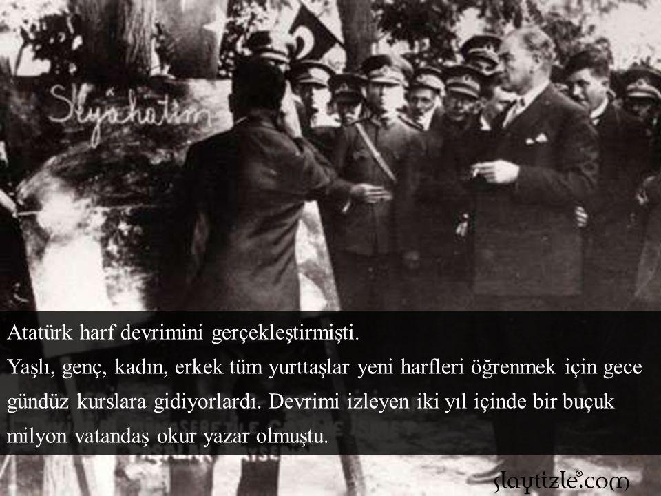 Atatürk harf devrimini gerçekleştirmişti.