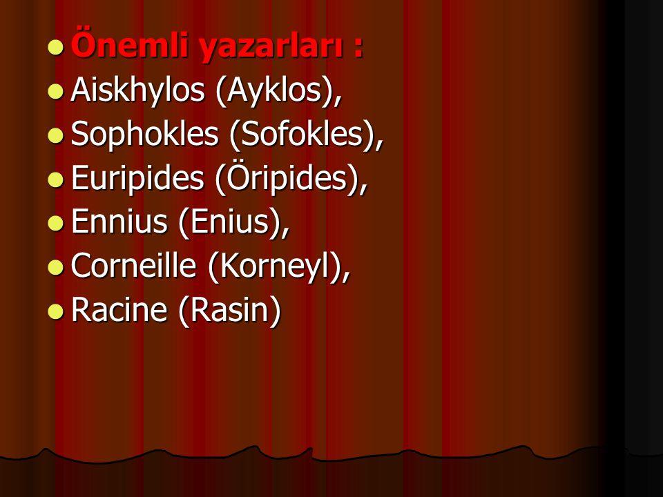 Önemli yazarları : Önemli yazarları : Aiskhylos (Ayklos), Aiskhylos (Ayklos), Sophokles (Sofokles), Sophokles (Sofokles), Euripides (Öripides), Euripi