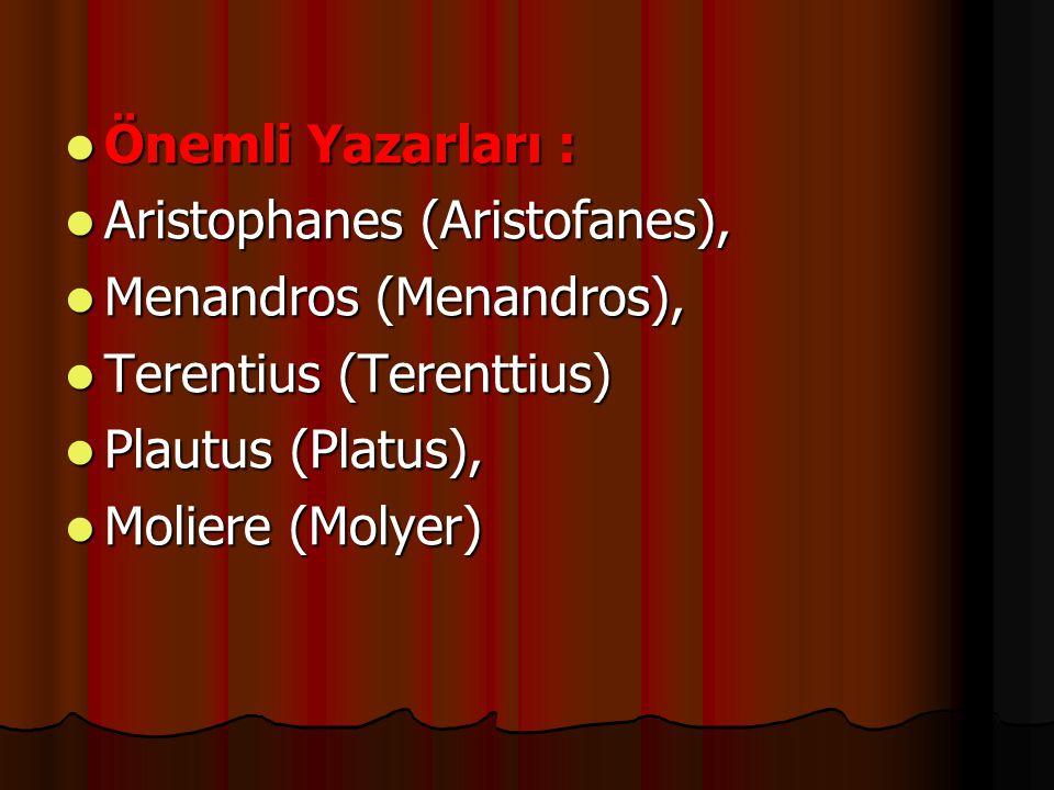 Önemli Yazarları : Önemli Yazarları : Aristophanes (Aristofanes), Aristophanes (Aristofanes), Menandros (Menandros), Menandros (Menandros), Terentius