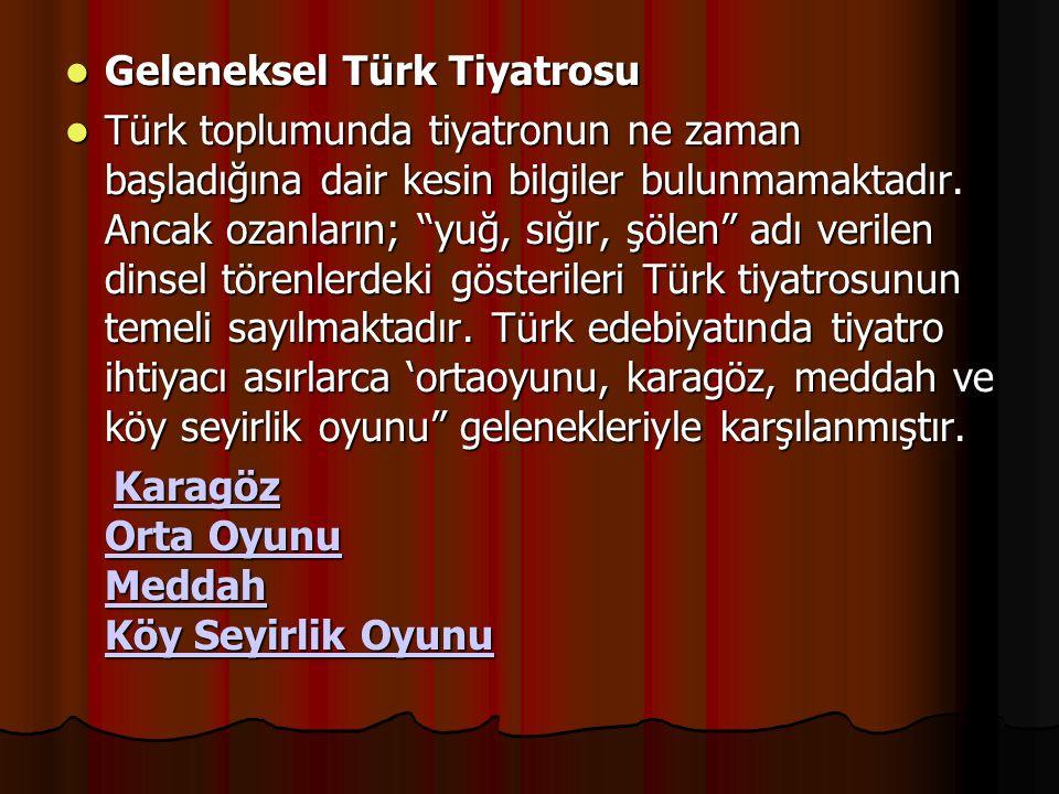 Geleneksel Türk Tiyatrosu Geleneksel Türk Tiyatrosu Türk toplumunda tiyatronun ne zaman başladığına dair kesin bilgiler bulunmamaktadır. Ancak ozanlar