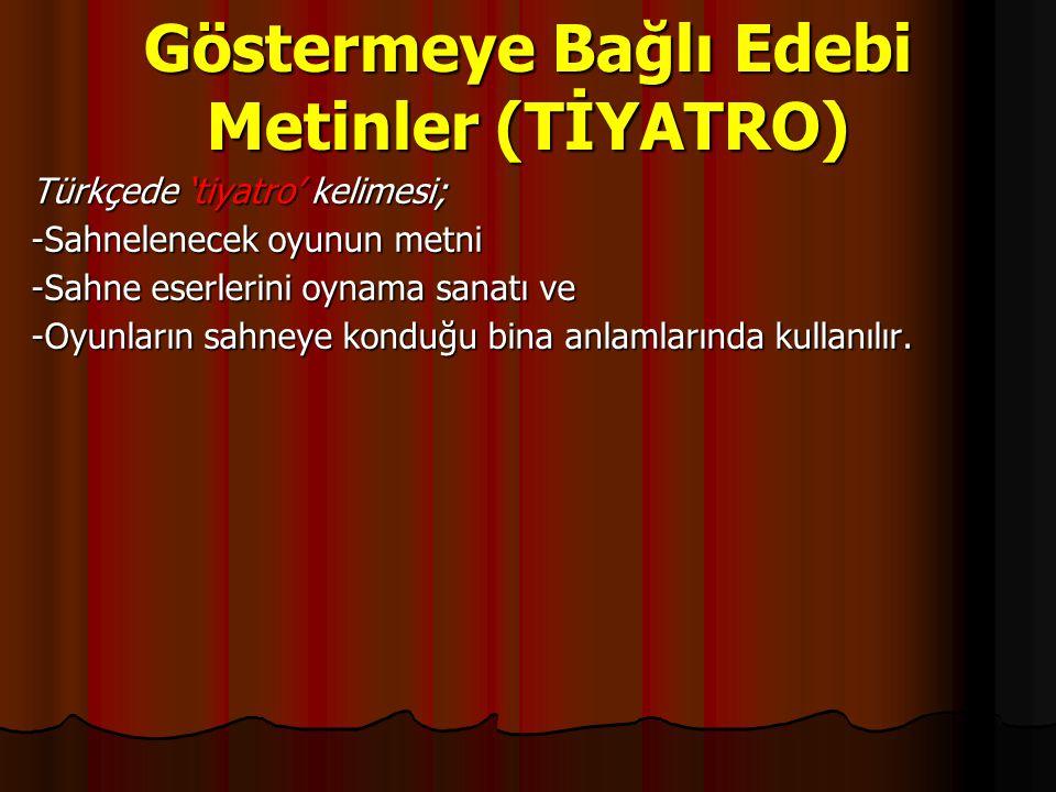 Göstermeye Bağlı Edebi Metinler (TİYATRO) Türkçede 'tiyatro' kelimesi; -Sahnelenecek oyunun metni -Sahne eserlerini oynama sanatı ve -Oyunların sahney