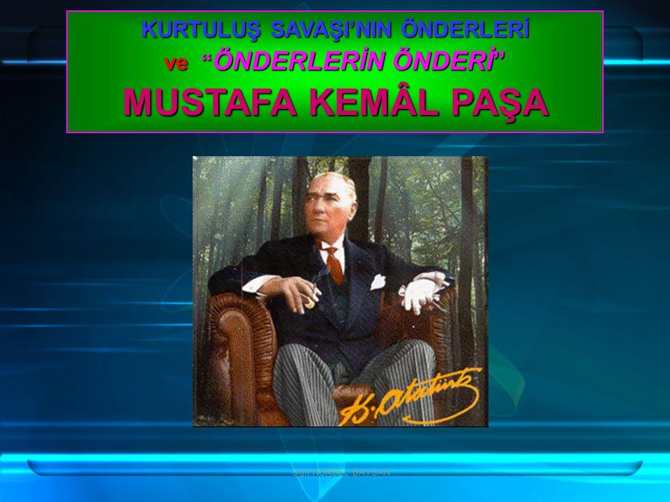 Öğrt.NURSEL BAYSAN GAZİ MAREŞAL MUSTAFA KEMÂL PAŞA CEPHE YOLUNDA...
