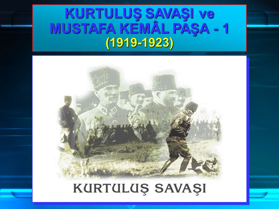 Öğrt.NURSEL BAYSAN KURTULUŞ SAVAŞI ve MUSTAFA KEMÂL PAŞA - 1 (1919-1923)