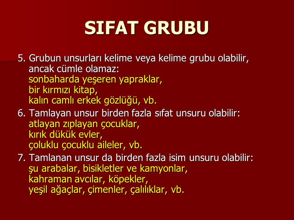 SIFAT GRUBU 5. Grubun unsurları kelime veya kelime grubu olabilir, ancak cümle olamaz: sonbaharda yeşeren yapraklar, bir kırmızı kitap, kalın camlı er