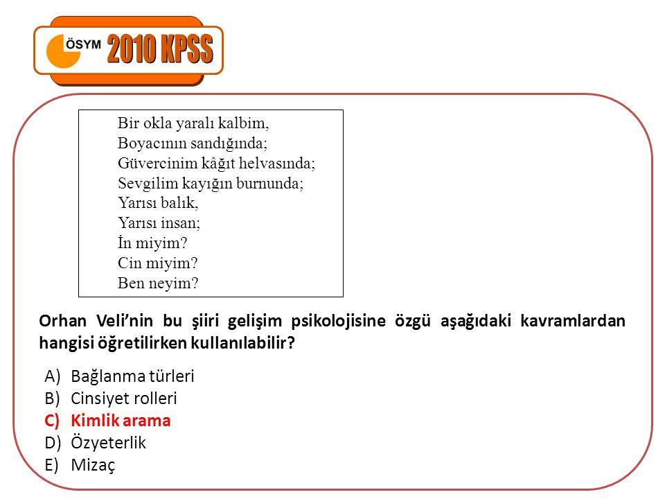 Orhan Veli'nin bu şiiri gelişim psikolojisine özgü aşağıdaki kavramlardan hangisi öğretilirken kullanılabilir? A)Bağlanma türleri B)Cinsiyet rolleri C