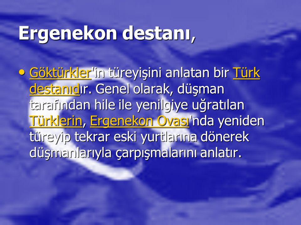 Ergenekon destanı, Göktürkler'in türeyişini anlatan bir Türk destanıdır. Genel olarak, düşman tarafından hile ile yenilgiye uğratılan Türklerin, Ergen