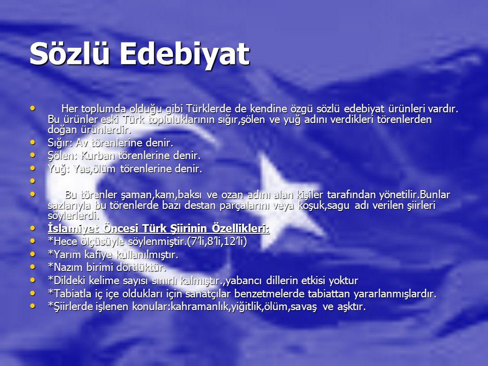 Sözlü Edebiyat Her toplumda olduğu gibi Türklerde de kendine özgü sözlü edebiyat ürünleri vardır. Bu ürünler eski Türk topluluklarının sığır,şölen ve
