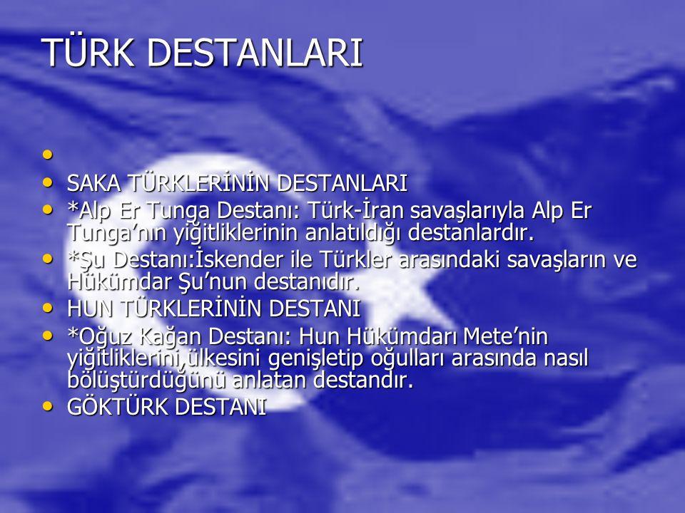 TÜRK DESTANLARI SAKA TÜRKLERİNİN DESTANLARI SAKA TÜRKLERİNİN DESTANLARI *Alp Er Tunga Destanı: Türk-İran savaşlarıyla Alp Er Tunga'nın yiğitliklerinin