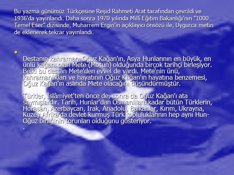 Bu yazma günümüz Türkçesine Reşid Rahmeti Arat tarafından çevrildi ve 1936'da yayınlandı. Daha sonra 1970 yılında Millî Eğitim Bakanlığı'nın