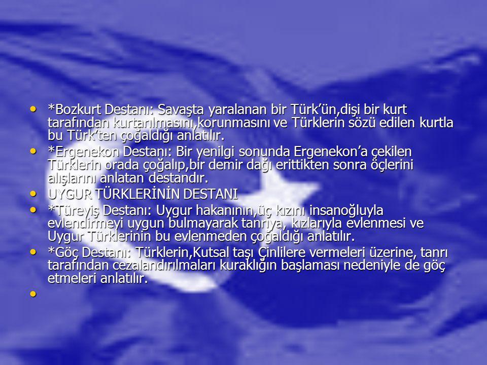 *Bozkurt Destanı: Savaşta yaralanan bir Türk'ün,dişi bir kurt tarafından kurtarılmasını,korunmasını ve Türklerin sözü edilen kurtla bu Türk'ten çoğald