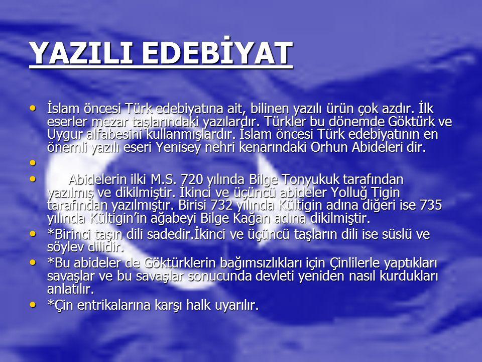 YAZILI EDEBİYAT İslam öncesi Türk edebiyatına ait, bilinen yazılı ürün çok azdır. İlk eserler mezar taşlarındaki yazılardır. Türkler bu dönemde Göktür