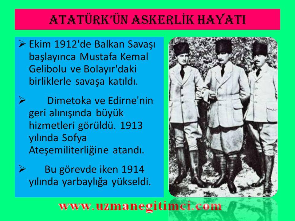 ATATÜRK'ÜN ASKERL İ K HAYATI  1911 yılında İstanbul'da Genel Kurmay Başkanlığı emrinde çalışmaya başladı.  1911 yılında İtalyanlara karşı Trablusgar