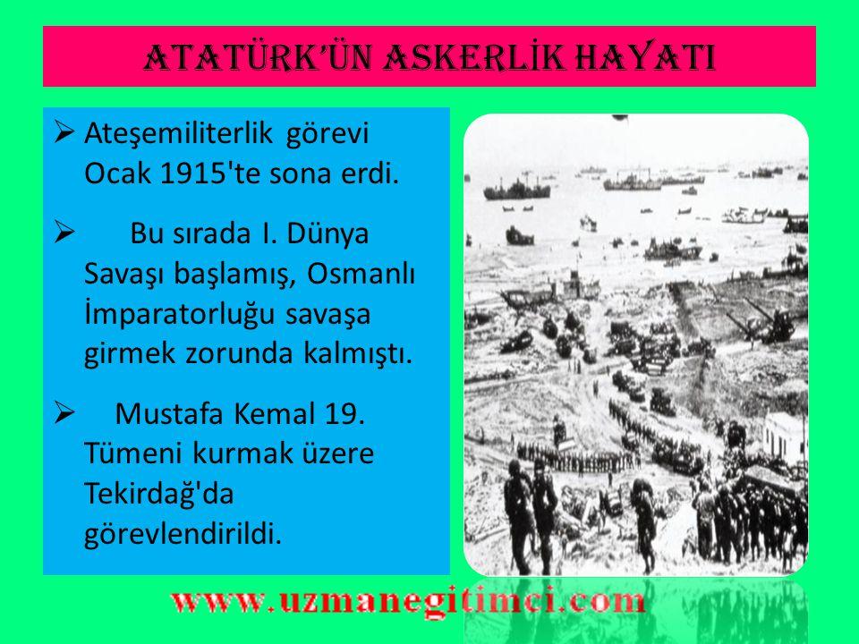 ATATÜRK'ÜN ASKERL İ K HAYATI  Ekim 1912'de Balkan Savaşı başlayınca Mustafa Kemal Gelibolu ve Bolayır'daki birliklerle savaşa katıldı.  Dimetoka ve