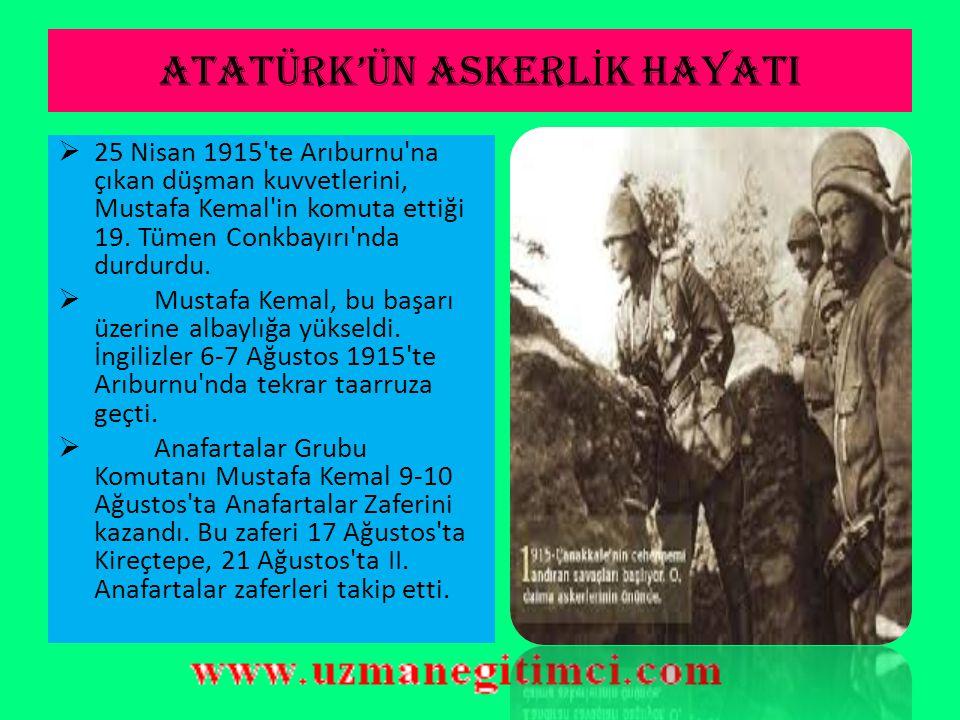 ATATÜRK'ÜN ASKERL İ K HAYATI  1914 yılında başlayan I. Dünya Savaşı'nda,Mustafa Kemal Çanakkale'de bir kahramanlık destanı yazıp İtilaf Devletlerine