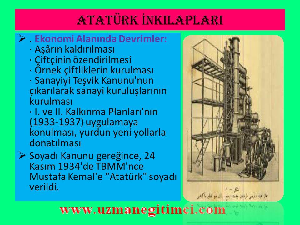 ATATÜRK İ NKILAPLARI Eğitim ve Kültür Alanındaki Devrimler: Öğretimin birleştirilmesi (3 Mart 1924) Yeni Türk harflerinin kabulü (1 Kasım 1928) Türk D