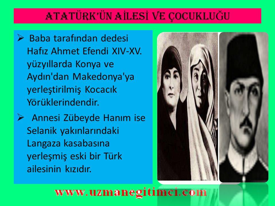 ATATÜRK'ÜN A İ LES İ VE ÇOCUKLU Ğ U  Mustafa Kemal Atatürk 1881 yılında Selanik'te Kocakasım Mahallesi, Islahhane Caddesi'ndeki üç katlı pembe evde d