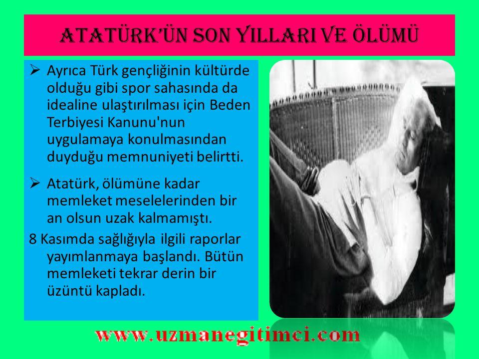 ATATÜRK'ÜN SON YILLARI VE ÖLÜMÜ  29 Ekim 1938'de Türk Ordusu'na yolladığı mesaj, Başbakan Celâl Bayar tarafından okundu.  Atatürk bu nutkunda ülkeni