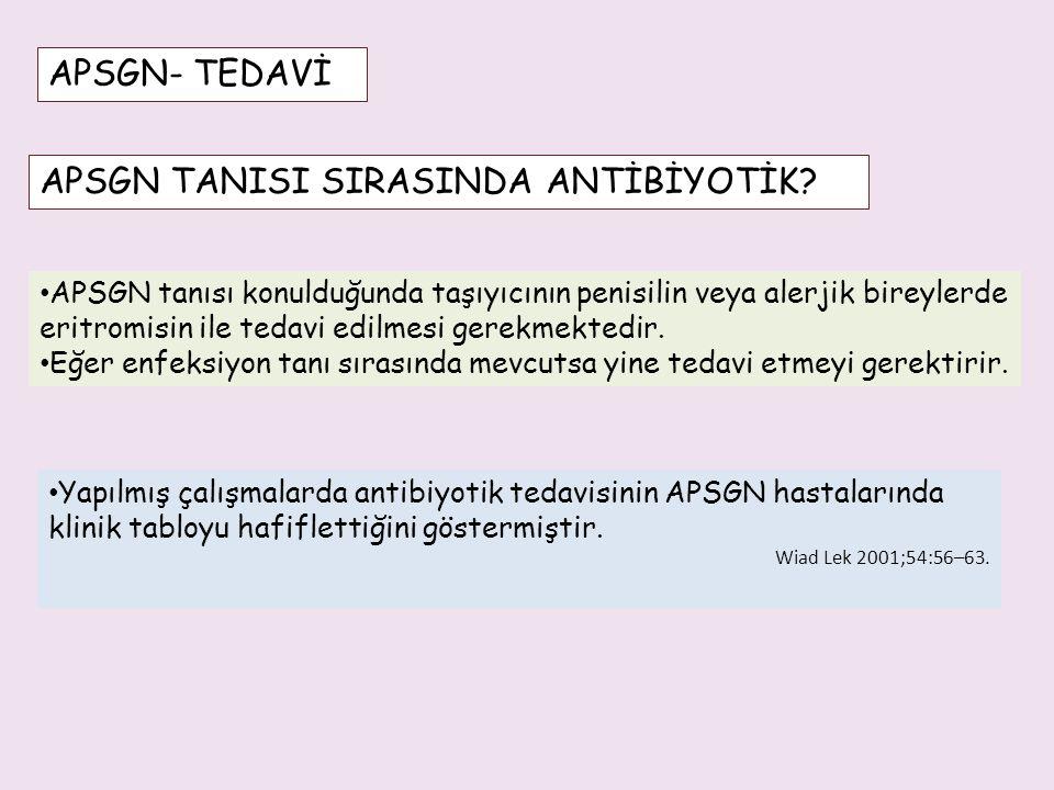 APSGN TANISI SIRASINDA ANTİBİYOTİK? APSGN tanısı konulduğunda taşıyıcının penisilin veya alerjik bireylerde eritromisin ile tedavi edilmesi gerekmekte