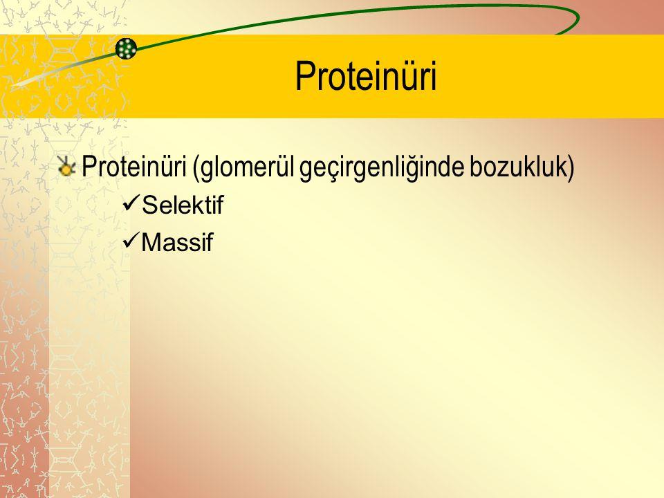 Proteinüri Proteinüri (glomerül geçirgenliğinde bozukluk) Selektif Massif