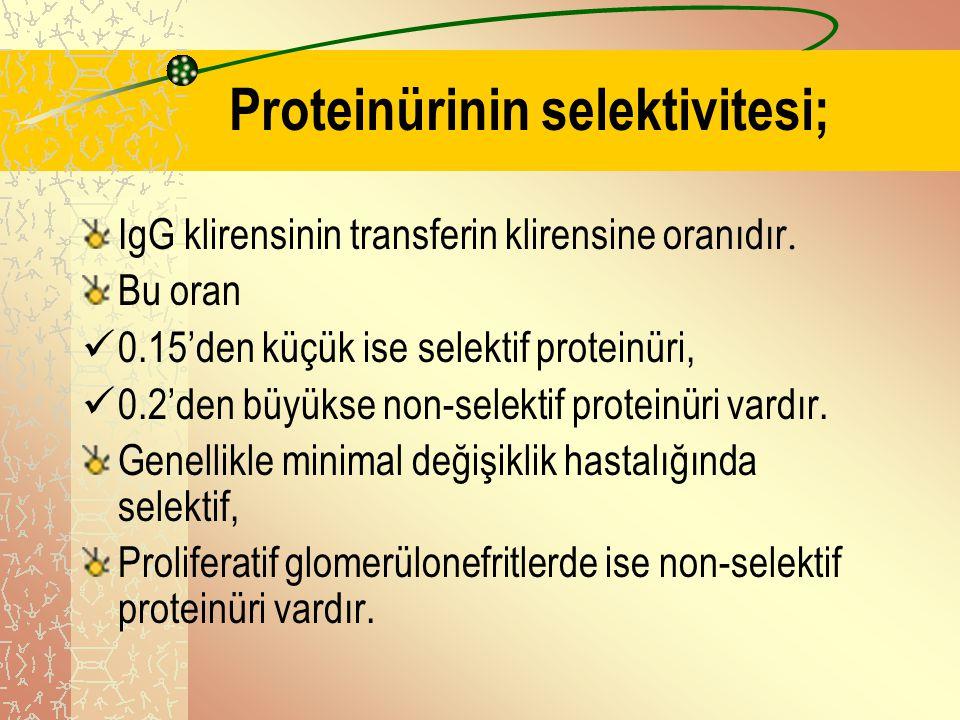 Proteinürinin selektivitesi; IgG klirensinin transferin klirensine oranıdır. Bu oran 0.15'den küçük ise selektif proteinüri, 0.2'den büyükse non-selek