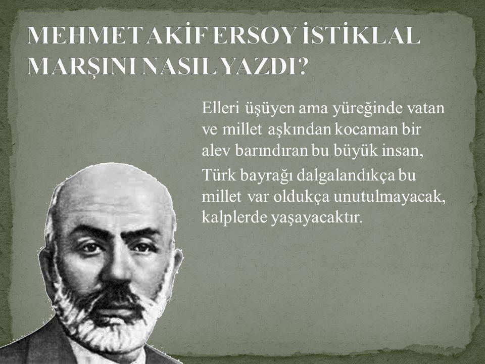 Elleri üşüyen ama yüreğinde vatan ve millet aşkından kocaman bir alev barındıran bu büyük insan, Türk bayrağı dalgalandıkça bu millet var oldukça unut