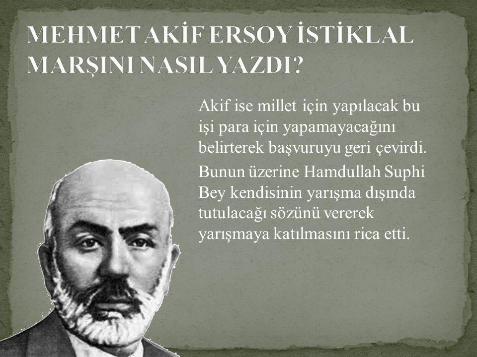 Ve Mehmet Akif İstiklâl Marşı'nı yazmaya başladı.