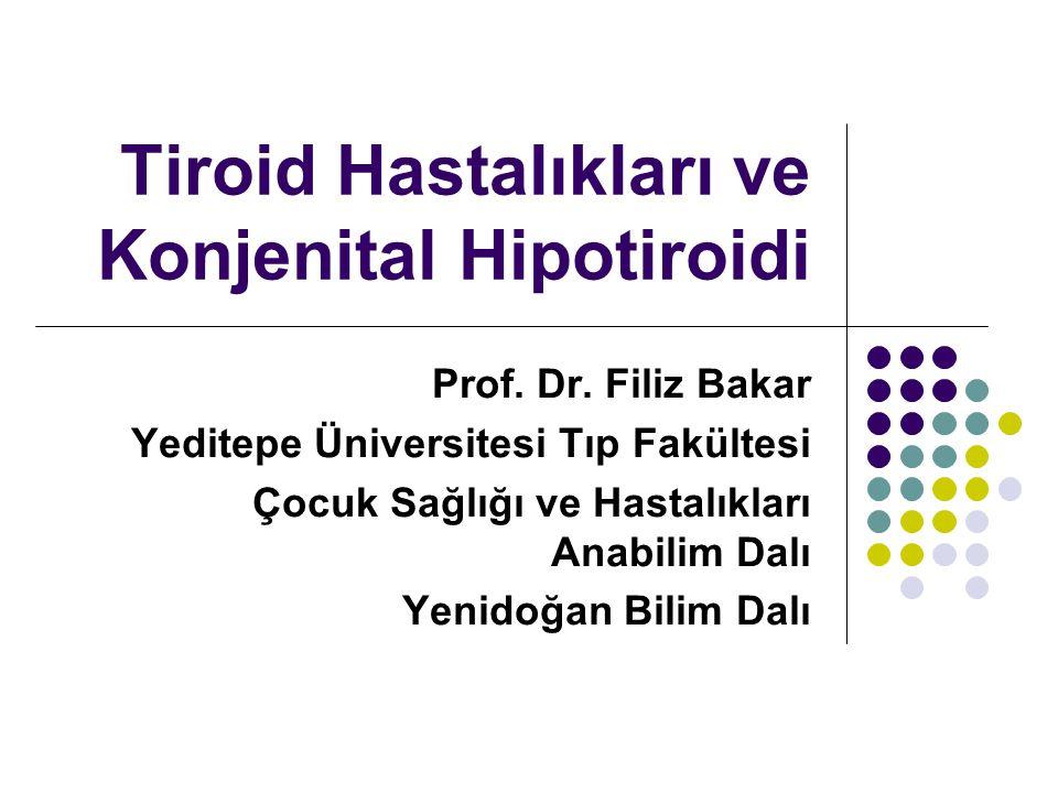 Tiroid Hastalıkları ve Konjenital Hipotiroidi Prof. Dr. Filiz Bakar Yeditepe Üniversitesi Tıp Fakültesi Çocuk Sağlığı ve Hastalıkları Anabilim Dalı Ye