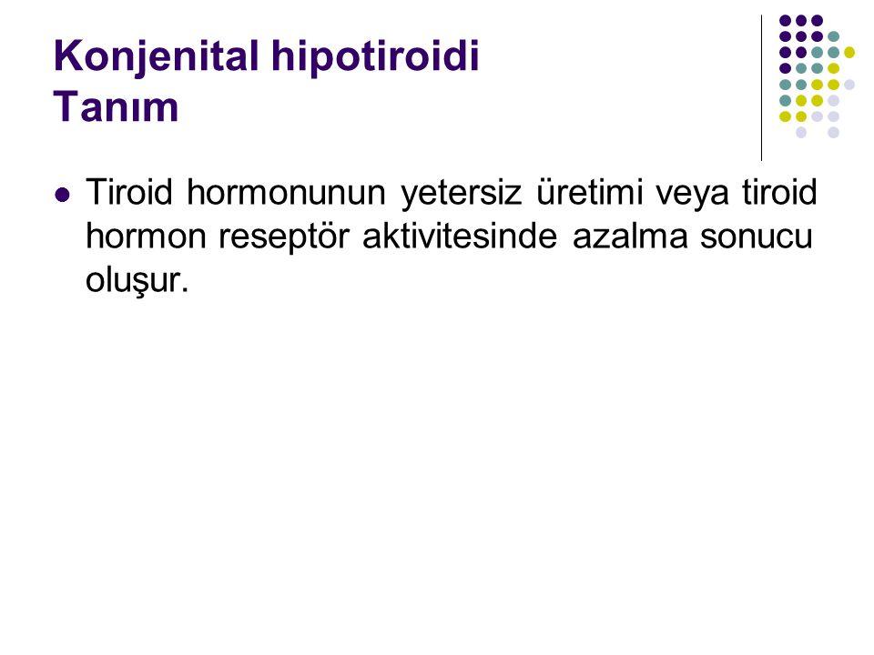 Konjenital hipotiroidi Tanım Tiroid hormonunun yetersiz üretimi veya tiroid hormon reseptör aktivitesinde azalma sonucu oluşur.