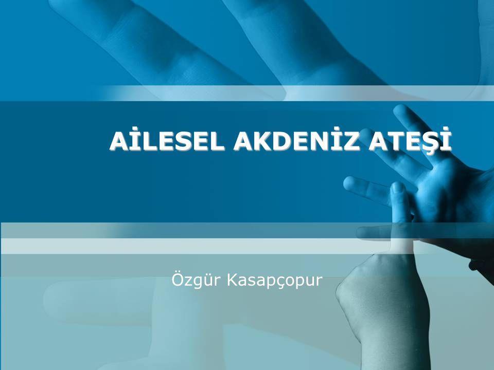 AİLESEL AKDENİZ ATEŞİ Özgür Kasapçopur