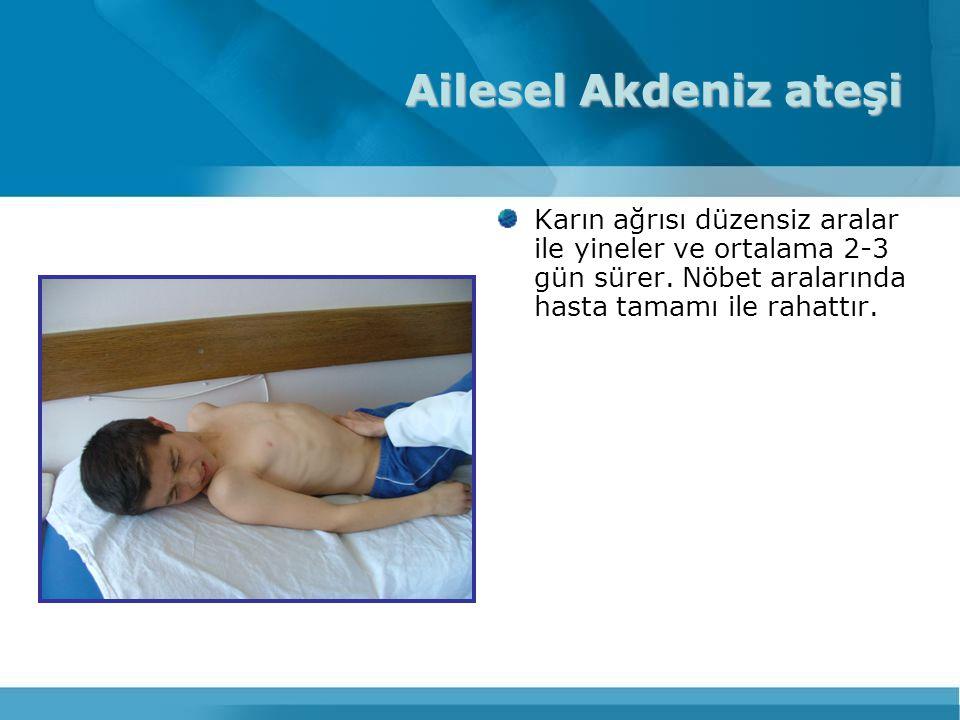 Ailesel Akdeniz ateşi Karın ağrısı düzensiz aralar ile yineler ve ortalama 2-3 gün sürer. Nöbet aralarında hasta tamamı ile rahattır.