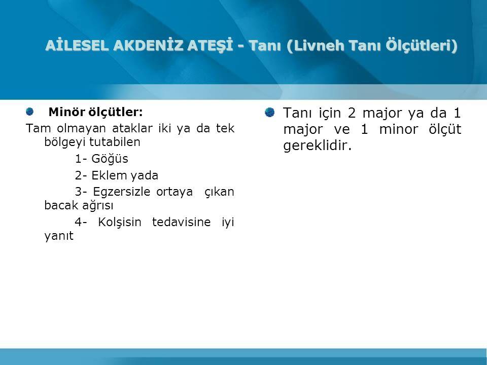 AİLESEL AKDENİZ ATEŞİ - Tanı (Livneh Tanı Ölçütleri) Minör ölçütler: Tam olmayan ataklar iki ya da tek bölgeyi tutabilen 1- Göğüs 2- Eklem yada 3- Egz