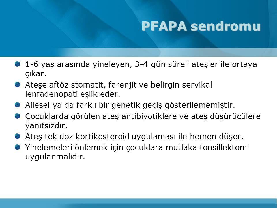 PFAPA sendromu 1-6 yaş arasında yineleyen, 3-4 gün süreli ateşler ile ortaya çıkar. Ateşe aftöz stomatit, farenjit ve belirgin servikal lenfadenopati