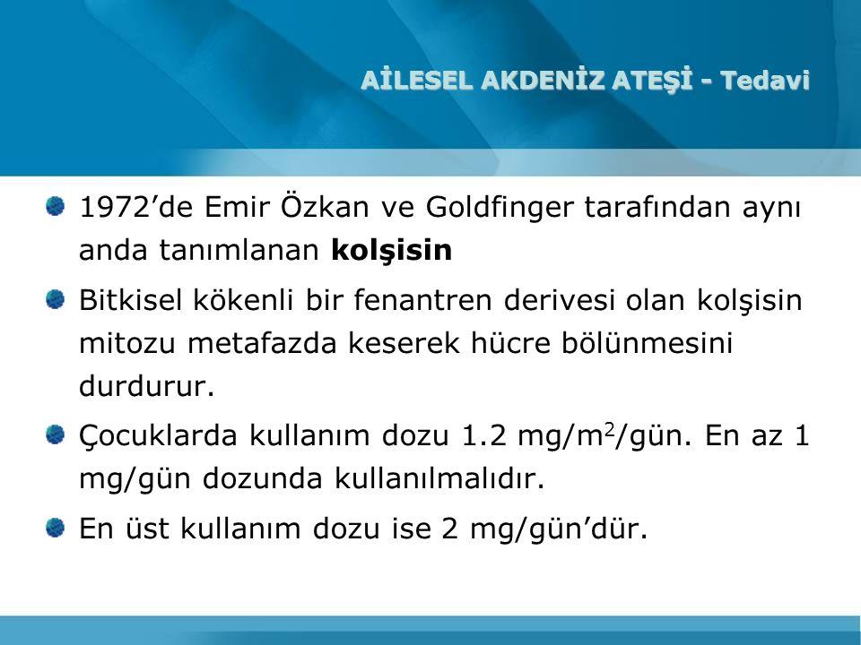 AİLESEL AKDENİZ ATEŞİ - Tedavi 1972'de Emir Özkan ve Goldfinger tarafından aynı anda tanımlanan kolşisin Bitkisel kökenli bir fenantren derivesi olan