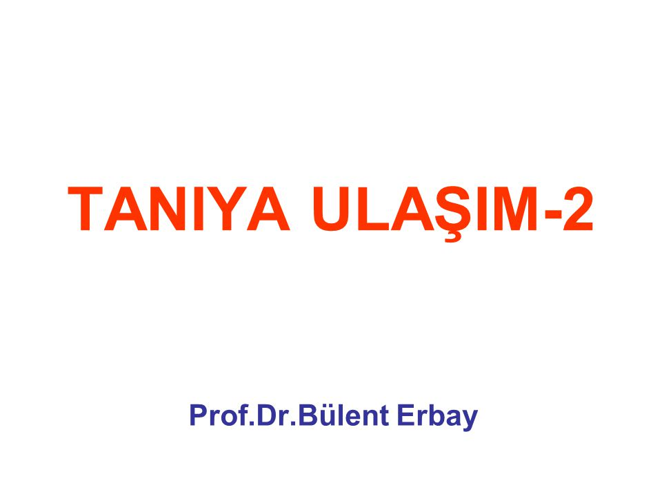 TANIYA ULAŞIM-2 Prof.Dr.Bülent Erbay