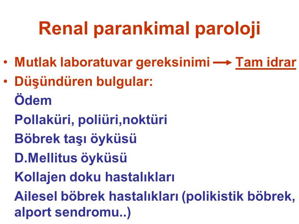 Renal parankimal paroloji Mutlak laboratuvar gereksinimi Tam idrar Düşündüren bulgular: Ödem Pollaküri, poliüri,noktüri Böbrek taşı öyküsü D.Mellitus