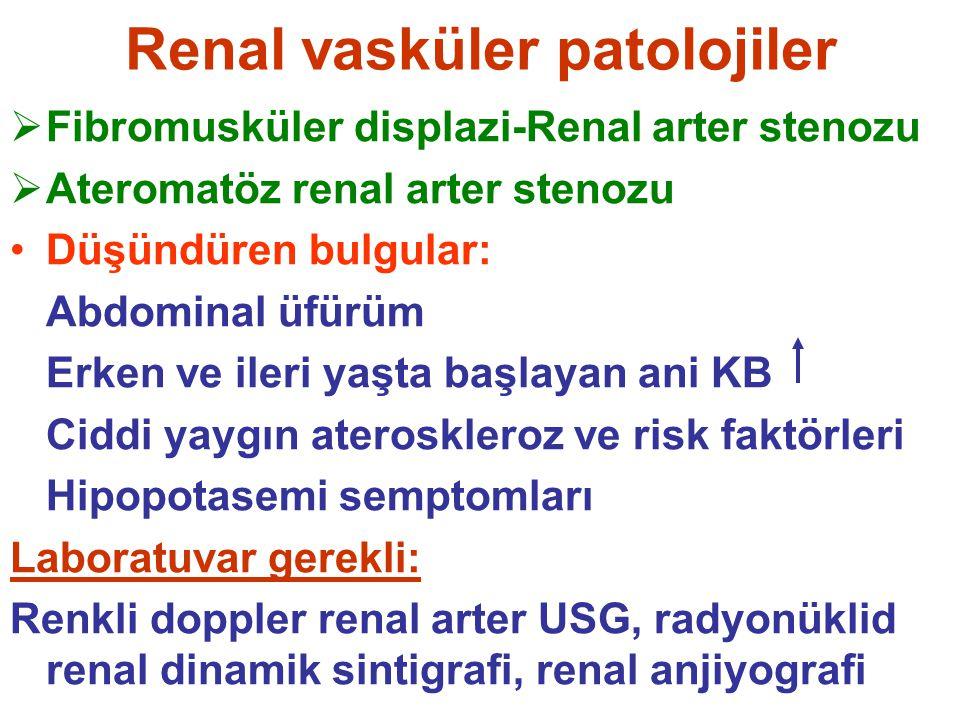 Renal vasküler patolojiler  Fibromusküler displazi-Renal arter stenozu  Ateromatöz renal arter stenozu Düşündüren bulgular: Abdominal üfürüm Erken v