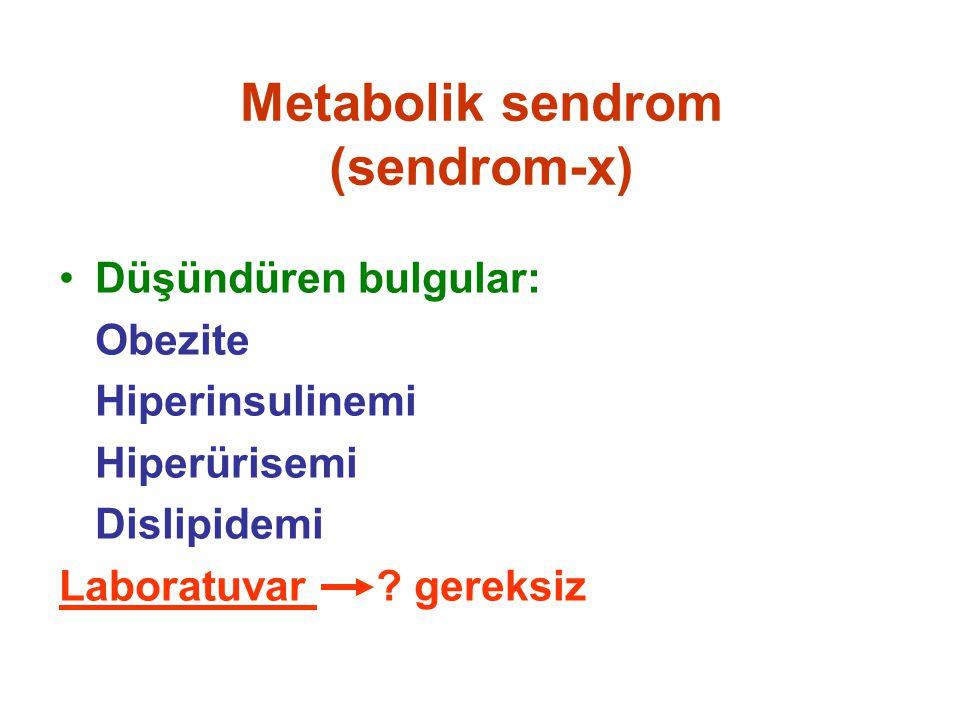 Metabolik sendrom (sendrom-x) Düşündüren bulgular: Obezite Hiperinsulinemi Hiperürisemi Dislipidemi Laboratuvar ? gereksiz